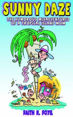 Sunny Daze: The Humorous Misadventures of a Tropical Island Mom by Faith, R. Foyil image