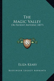 The Magic Valley: Or Patient Antoine (1877) by Eliza Keary