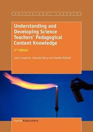 Understanding and Developing Science Teachers' Pedagogical Content Knowledge by J. John Loughran