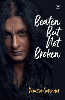 Beaten but not broken by Vanessa Govender
