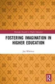 Fostering Imagination in Higher Education by Joy Whitton