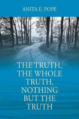 The Truth, the Whole Truth, Nothing But the Truth by Anita E Pope image