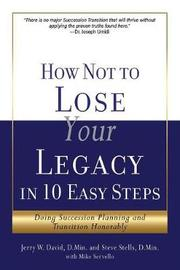 How Not to Lose Your Legacy in 10 Easy Steps by Jerry W David D Min