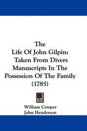The Life of John Gilpin: Taken from Divers Manuscripts in the Possession of the Family (1785) by William Cowper