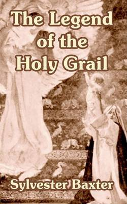 The Legend of the Holy Grail by Sylvester Baxter image