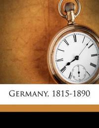 Germany, 1815-1890 by Adolphus William Ward