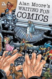 Writing for Comics: v. 1 by Alan Moore