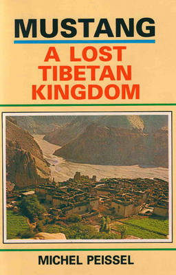 Mustang: A Lost Tibetan Kingdom by Michel Peissel