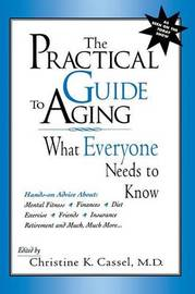 The Practical Guide to Aging by Christine K Cassel