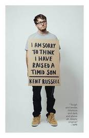 I Am Sorry to Think I Have Raised a Timid Son by Kent Russell