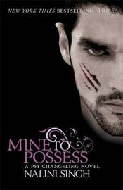 Mine to Possess (Psy-Changeling Series #4) (UK Ed) by Nalini Singh image