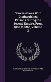 Conversations with Distinguished Persons During the Second Empire, from 1860 to 1863, Volume 2 by Nassau William Senior