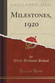 Milestones, 1920 (Classic Reprint) by Ward-Belmont School