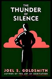 The Thunder of Silence by Joel S Goldsmith