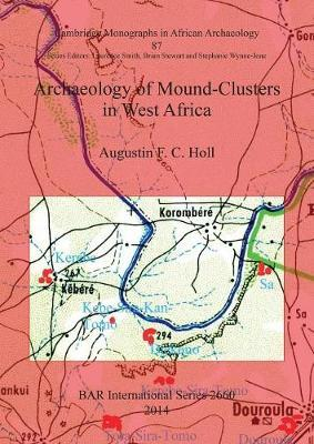 Archaeology of Mound-Clusters in West Africa by Augustin Holl