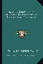 Recollections of a Virginian in the Mexican, Indian and Civil Wars by Dabney Herndon Maury
