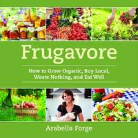 Frugavore by Arabella Forge