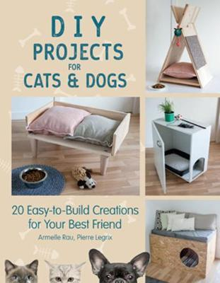 DIY Projects for Cats and Dogs by Armelle Rau