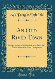An Old River Town by Ada Douglas Littlefield image