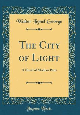 The City of Light by Walter Lionel George image