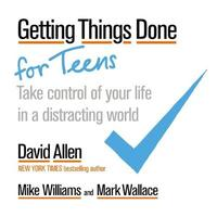 Getting Things Done for Teens by David Allen