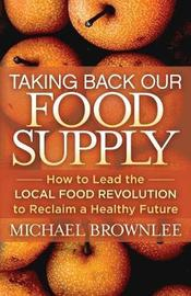 Taking Back Our Food Supply by Michael Brownlee