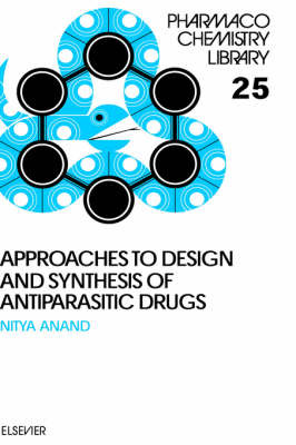 Approaches to Design and Synthesis of Antiparasitic Drugs: Volume 25 image