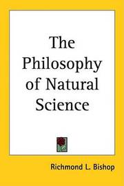 The Philosophy of Natural Science by Richmond L. Bishop