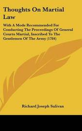 Thoughts on Martial Law: With a Mode Recommended for Conducting the Proceedings of General Courts Martial, Inscribed to the Gentlemen of the Army (1784) by Richard Joseph Sulivan image