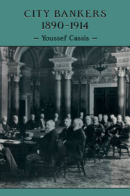 City Bankers, 1890-1914 by Youssef Cassis