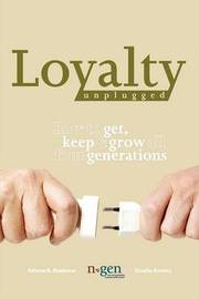 Loyalty Unplugged: How to Get, Keep & Grow All Four Generations by Adwoa K. Buahene image
