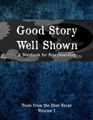 Good Story, Well Shown: A Notebook for Storyboarding by Jennifer DiMarco