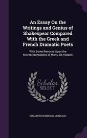 An Essay on the Writings and Genius of Shakespear Compared with the Greek and French Dramatic Poets by Elizabeth Robinson Montagu