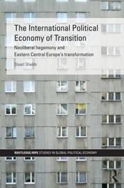 The International Political Economy of Transition by Stuart Shields