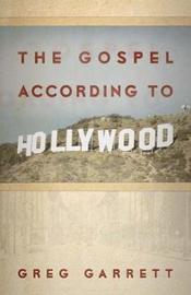 The Gospel according to Hollywood by Greg Garrett