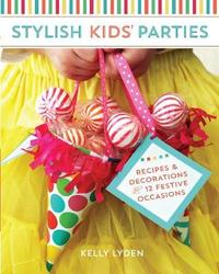 Stylish Kids' Parties by Kelly Lyden