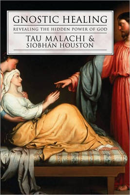 Gnostic Healing by Tau Malachi