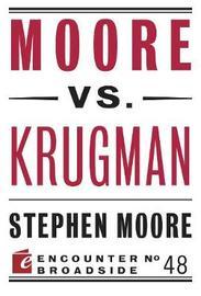 Moore vs. Krugman by Stephen Moore