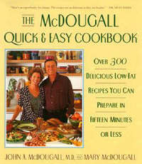 The Mcdougall Quick & Easy Cookbook by John A. McDougall