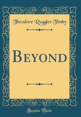 Beyond (Classic Reprint) by Theodore Ruggles Timby image