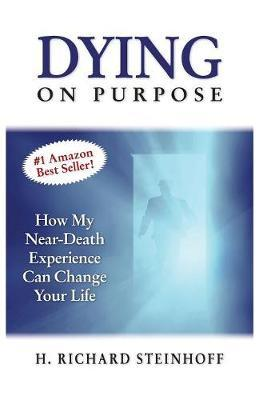 Dying on Purpose by H Richard Steinhoff