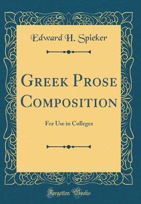 Greek Prose Composition by Edward H Spieker