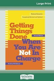 Getting Things Done When You Are Not in Charge (16pt Large Print Edition) by Geoffrey M Bellman