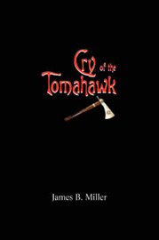 Cry of the Tomahawk by James B Miller