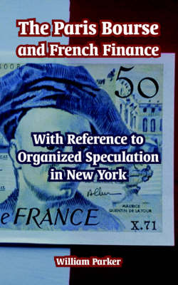 The Paris Bourse and French Finance by William Parker image