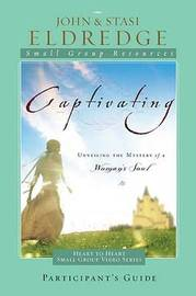 Captivating Heart to Heart Participant's Guide by John Eldredge