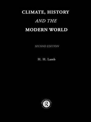 Climate, History and the Modern World by Hubert H Lamb