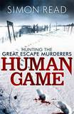 Human Game: Hunting the Great Escape Murderers by Simon Read