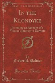 In the Klondyke by Frederick Palmer