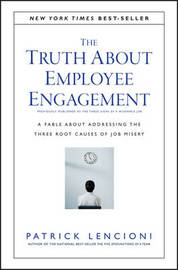 The Truth About Employee Engagement by Patrick M Lencioni